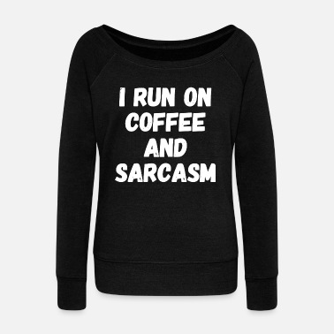 Sarcasm - I run on coffee and sarcasm - Women's Wide-Neck Sweatshirt