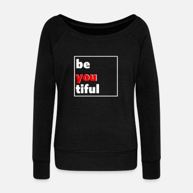Beautiful be youtiful beautiful - Women's Wideneck Sweatshirt