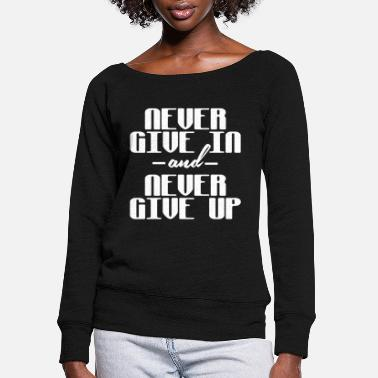 Up Never give in and never give up - Women's Wide-Neck Sweatshirt