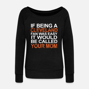 Cleveland Cleveland if being a cleveland fan was easy it - Women's Wideneck Sweatshirt