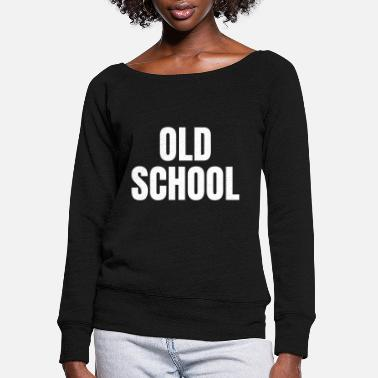 Old School Old school - Women's Wide-Neck Sweatshirt