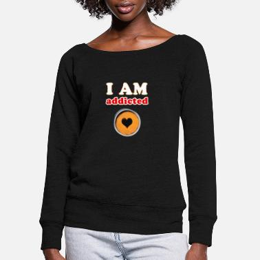 Addicted Addicted to coffee - addiction - Women's Wide-Neck Sweatshirt