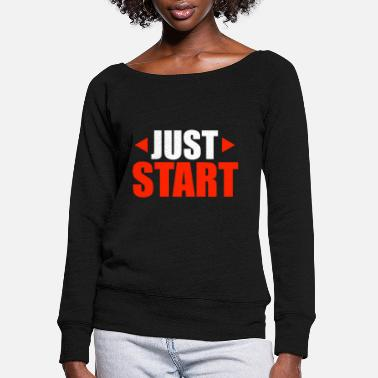 Brother Motivational Quotes Just Start Funny Gift Idea - Women's Wide-Neck Sweatshirt