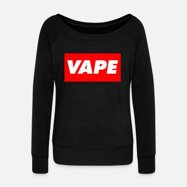 Vaping VAPE - Women's Wideneck Sweatshirt