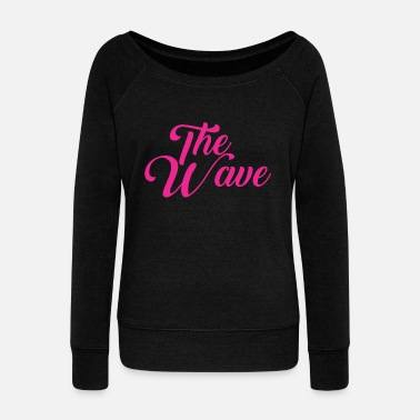 Waves The Wave - Women's Wide-Neck Sweatshirt