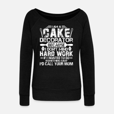 Cake I'm A Cake Decorator Shirt - Women's Wide-Neck Sweatshirt