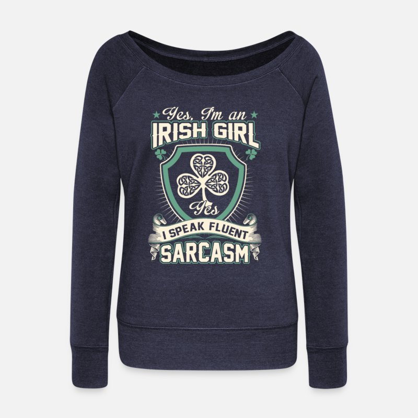 e382a906 Irish Girl Fluent Sarcasm Funny St Patricks Day Women's Wide-Neck Sweatshirt    Spreadshirt