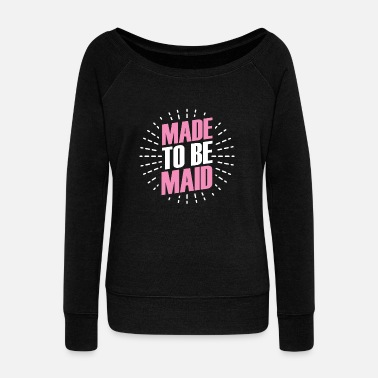 Maid Of Honor Maid Chambermaid maidservant Housewife Gift - Women's Wideneck Sweatshirt