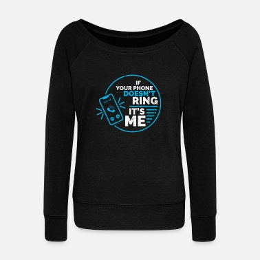 Shy If your phone doesn't ring, it's me. For - Women's Wideneck Sweatshirt