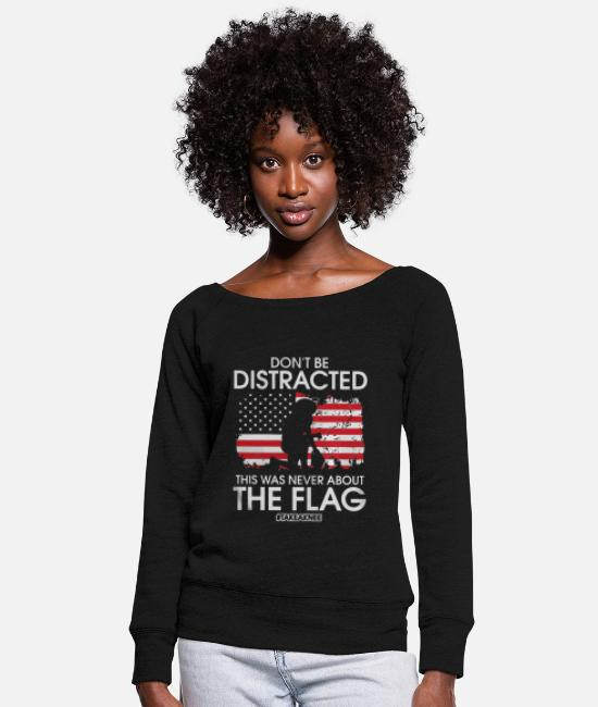 Take Hoodies & Sweatshirts - Colin Kaepernick don't be Distracted take a knee - Women's Wide-Neck Sweatshirt black