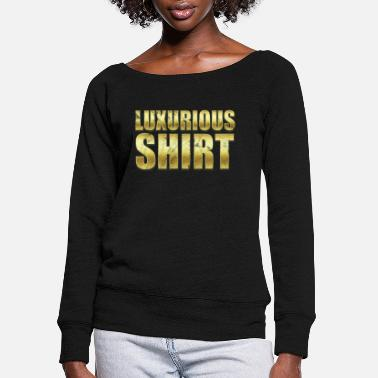 Luxury Luxurious Shirt - Women's Wide-Neck Sweatshirt