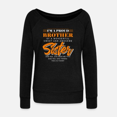 Big Brother I'm Proud Brother Of A Wonderful Sister - Women's Wideneck Sweatshirt