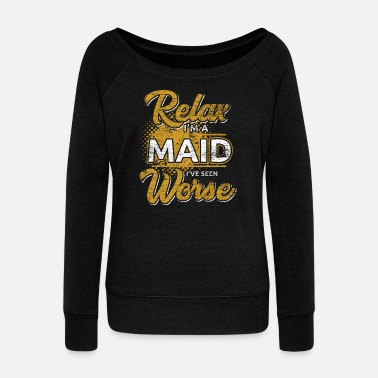 Iron Worker Relax I'm A Maid I've Seen Worse - Women's Wideneck Sweatshirt