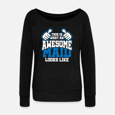 Clean What It Is This Is What An Awesome Maid Looks Like - Women's Wideneck Sweatshirt