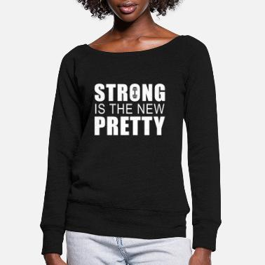 Pretty Strong Is The New Pretty - Women's Wide-Neck Sweatshirt