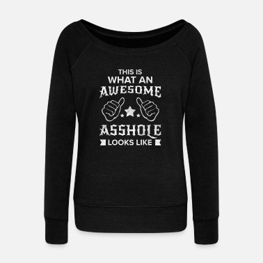 Fuck You Funny Asshole Sarcasm Sarcastic Provocation Cheeky - Women's Wideneck Sweatshirt