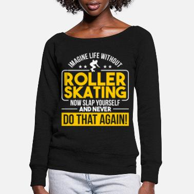 Roller Skate Roller Skates Skating Girls Roller Skate - Women's Wide-Neck Sweatshirt