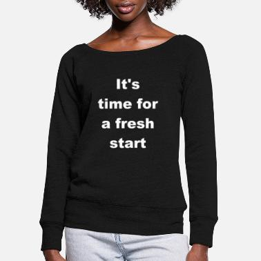 New Year New Years Time For A Fresh Start Gift Shirt - Women's Wide-Neck Sweatshirt