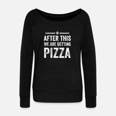 After After this we're getting pizza - Women's Wide-Neck Sweatshirt