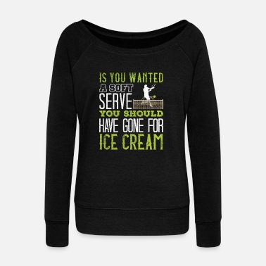 Serve If You Wanted A Soft Serve Funny Tennis - Women's Wide-Neck Sweatshirt