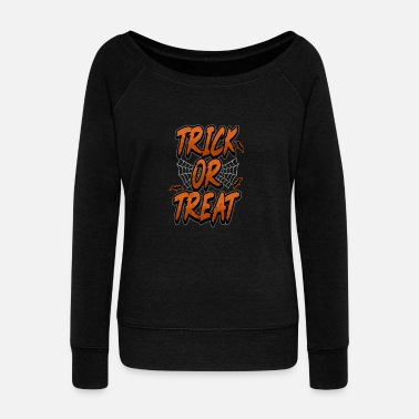 Trick Or Treat Trick or treat - Women's Wide-Neck Sweatshirt
