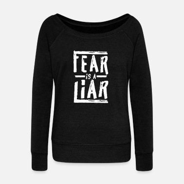 Liar Fear is a Liar - Women's Wideneck Sweatshirt