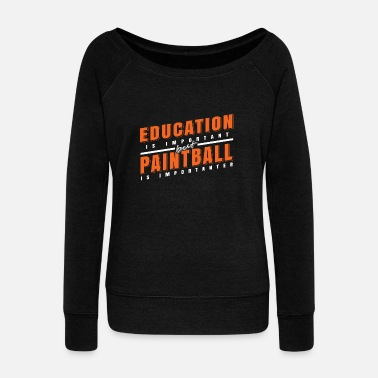 Paintball Education and Paintball Important Gift Idea - Women's Wideneck Sweatshirt