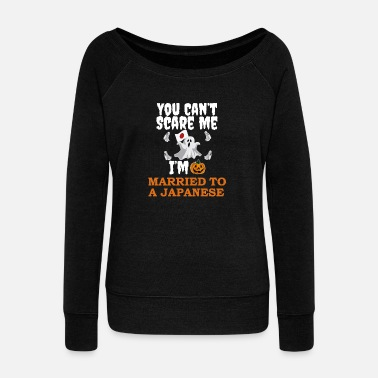 Relationship Can't scare me I'm Married to a Japanese - Women's Wideneck Sweatshirt