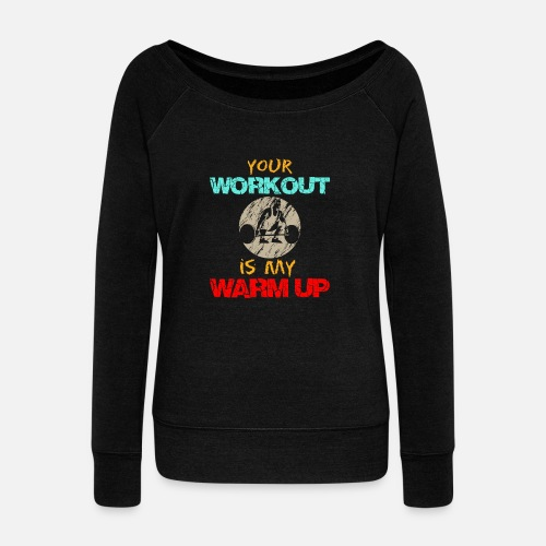 8f06e061 Your workout is my warm up - fitness shirt Women's Wide-Neck ...