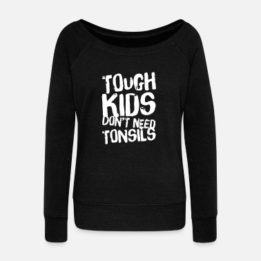 Husband Tough Kids Don't Need Tonsils Tonsil Removed Gift - Women's Wide-Neck Sweatshirt