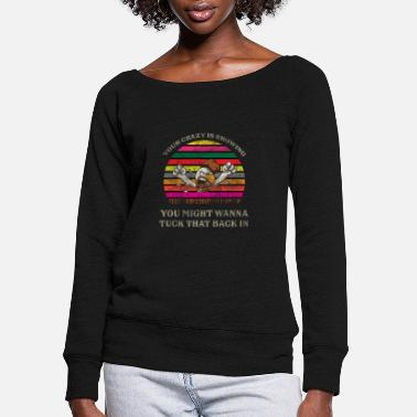 Turkey Chicken Your Crazy Is Showing You Might Retro - Women's Wide-Neck Sweatshirt