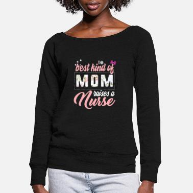 Nurse Mother's Day The Best Kind of Mom Raises Nurse - Women's Wide-Neck Sweatshirt
