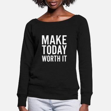 Work Out Make Today Worth It Entrepreneur Business - Women's Wide-Neck Sweatshirt