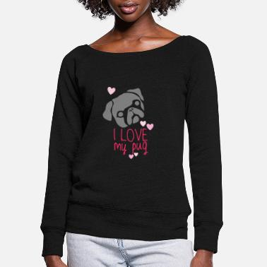 I love my pug Dog Loves Graphics Gift Tee Shirt - Women's Wide-Neck Sweatshirt