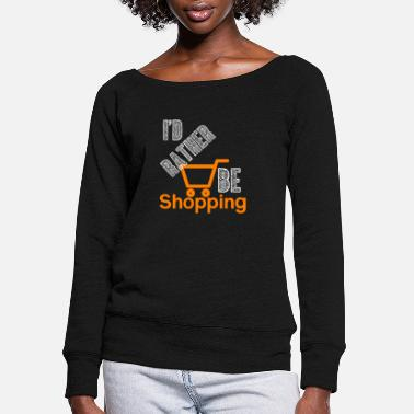 Shopping Rather shopping - Shopping, shopping - Women's Wide-Neck Sweatshirt