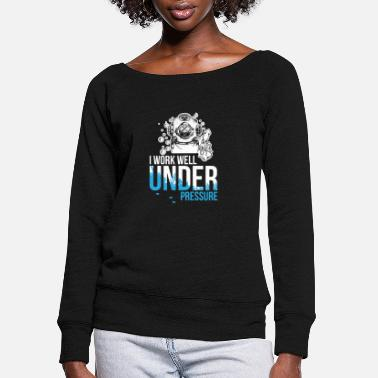 Water Work well under pressure - diving - Women's Wide-Neck Sweatshirt
