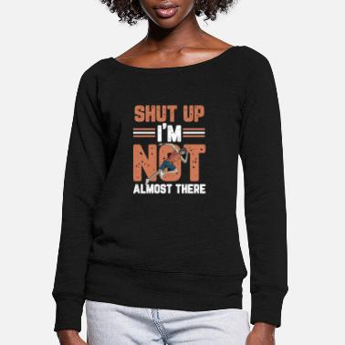 Gymnast Shut Up I´m Not Almost There Design for a hobby - Women's Wide-Neck Sweatshirt