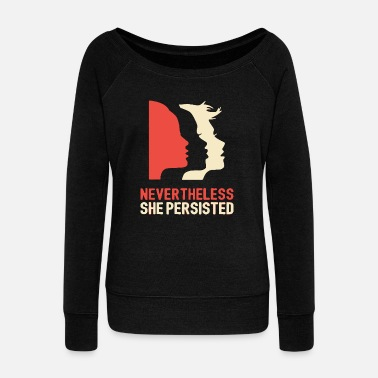 She She - nevertheless she persisted - Women's Wideneck Sweatshirt
