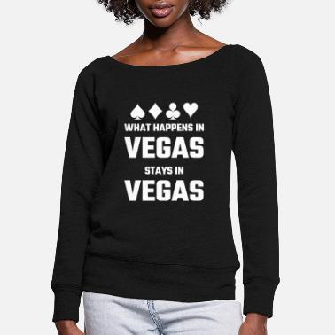 Vegas Vegas - What Happens In Vegas Stays In Vegas - Women's Wide-Neck Sweatshirt