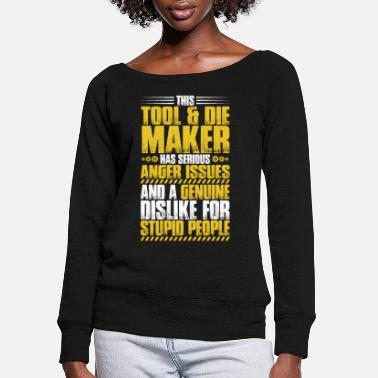 Tool & Die Maker Toolmaker Tool And Die Maker - Women's Wide-Neck Sweatshirt