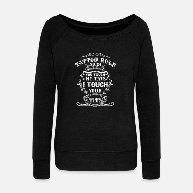 Tits Tattoo rule - You touch my tats I touch your tit - Women's Wide-Neck Sweatshirt