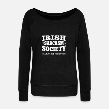 Funny Irish - Sarcasm society awesome tee for supporte - Women's Wide-Neck Sweatshirt