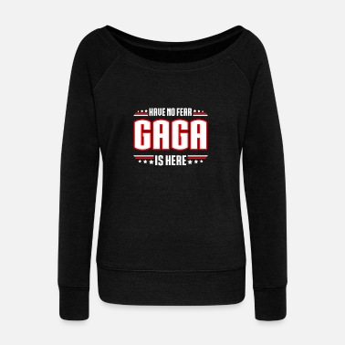 Loopy Gaga - Have no fear gaga is here awesome t-shirt - Women's Wide-Neck Sweatshirt
