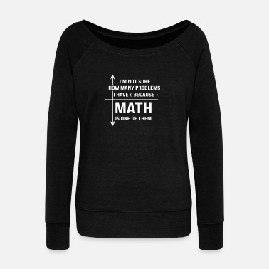 Maths Math - Math is one of many problems i have - Women's Wide-Neck Sweatshirt
