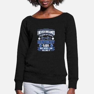 Kentucky Kentucky girl - Never dreamed being kentucky girl - Women's Wide-Neck Sweatshirt