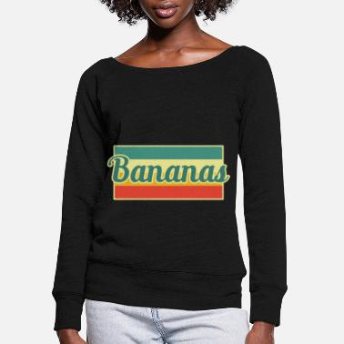 Banana Bananas Banana - Women's Wide-Neck Sweatshirt