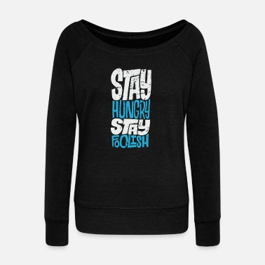 Foolish Stay hungry stay foolish - Women's Wide-Neck Sweatshirt