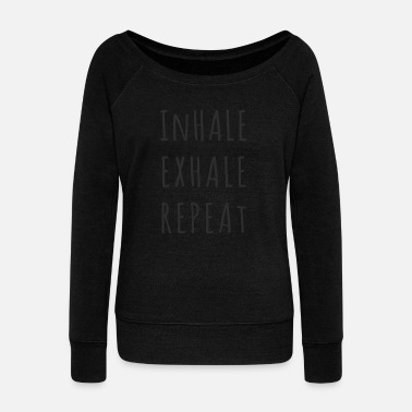 Inhale Inhale Exhale Repeat Yoga Gift For Yoga Teacher - Women's Wideneck Sweatshirt