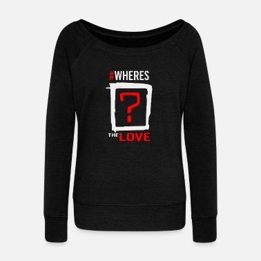 Where Is The where is the love - Women's Wide-Neck Sweatshirt