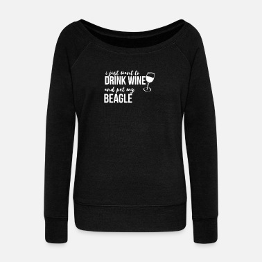 Beagle I Just Want to Drink Wine and Pet my Beagle - Women's Wideneck Sweatshirt